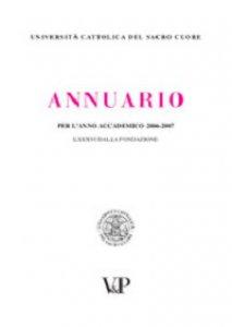 Copertina di 'Annuario dell'Università Cattolica del Sacro Cuore per l'anno accademico 2006-2007. LXXXVI dalla fondazione'