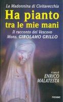 Ha pianto tra le mie mani - Grillo Girolamo