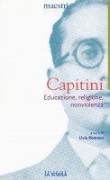 Capitini. Educazione, religione, nonviolenza. - Aldo Capitini