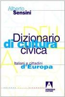 Dizionario di cultura civica. Italiani e cittadini d'Europa - Sensini Alberto