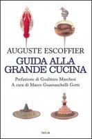 Guida alla grande cucina - Escoffier Auguste, Gilbert Philéas, Fetu Émile