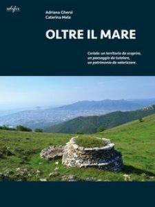 Copertina di 'Oltre il mare. Ceriale: un territorio da scoprire, un paesaggio da tutelare, un patrimonio da valorizzare'