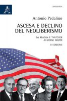 Ascesa e declino del neoliberismo. Da Reagan e Thatcher ai giorni nostri - Pedalino Antonio