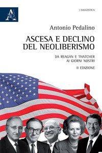Copertina di 'Ascesa e declino del neoliberismo. Da Reagan e Thatcher ai giorni nostri'