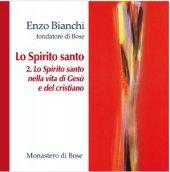 Lo Spirito santo (II)  Lo Spirito santo nella vita di Gesù e del cristiano - Enzo Bianchi