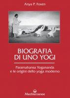 Biografia di uno Yogi - Anya P. Foxen