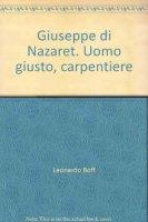 Giuseppe di Nazaret. Uomo giusto, carpentiere - Boff Leonardo