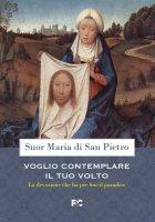 Voglio contemplare il tuo volto - Maria di San Pietro