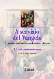 Copertina di 'A servizio del vangelo. Il cammino storico dell'evangelizzazione a Brescia [vol_3] / L'età contemporanea'