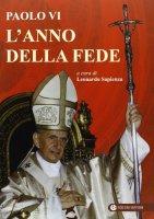 Paolo VI. L'anno della fede - Sapienza Leonardo