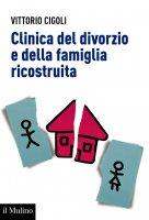 Clinica del divorzio e della famiglia ricostruita - Vittorio Cigoli