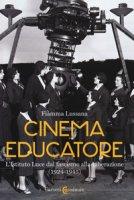 Cinema educatore. L'Istituto Luce dal fascismo alla liberazione (1924-1945) - Lussana Fiamma