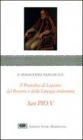 S. Pio V. Il pontefice di Lepanto, del rosario e della liturgia - Venchi Innocenzo