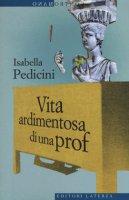 Vita ardimentosa di una prof - Pedicini Isabella