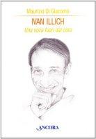 Ivan Illich. Una voce fuori dal coro - Di Giacomo Maurizio