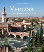 Verona. Arte, architettura e paesaggio. Ediz. italiana e inglese - Zamperini Alessandra