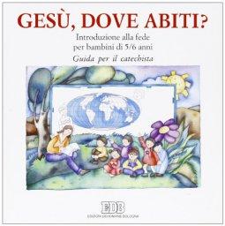 Copertina di 'Gesù, dove abiti? Introduzione alla fede per bambini di 5-6 anni. Guida per il catechista'