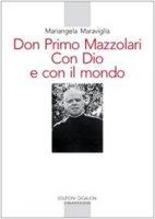 Don Primo Mazzolari. Con Dio e con il mondo - Maraviglia Mariangela