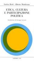 Etica, cultura e partecipazione politica - Berti Enrico, Monticone Alberto