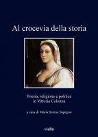 Al crocevia della storia - Maria Serena Sapegno,  Autore Vari
