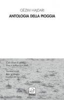 Antologia della pioggia. Testo albanese a fronte. Ediz. bilingue - Hajdari Gëzim