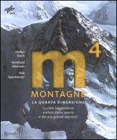 Montagne. La quarta dimensione. 13 cime leggendarie svelate dallo spazio e dai più grandi alpinisti. Ediz. illustrata - Dech Stefan, Messner Reinhold, Sparwasser Nils