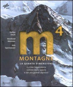 Copertina di 'Montagne. La quarta dimensione. 13 cime leggendarie svelate dallo spazio e dai più grandi alpinisti. Ediz. illustrata'