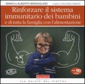 Rinforzare il sistema immunitario dei bambini e di tutta la famiglia con l'alimentazione - Berveglieri Mario, Berveglieri Alberto