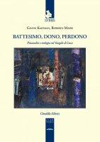 Battesimo, dono e perdono - Gianni Kaufman, Roberto Maier