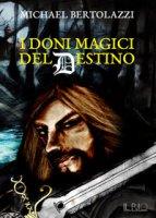 I doni magici del destino - Bertolazzi Michael