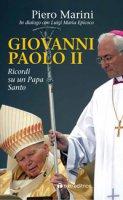 Giovanni Paolo II. Ricordi di un Papa Santo - Piero Marini
