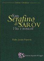 San Serafino di Saròv. Vita e miracoli - Popovic Justin