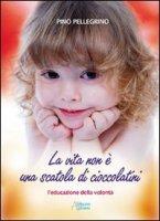 La vita non è una scatola di cioccolatini - Pellegrino Pino