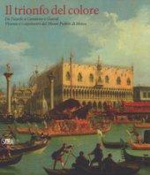Il trionfo del colore. Da Tiepolo a Canaletto e Guardi. Vicenza e i capolavori del Museo Puskin di Mosca. Ediz. a colori