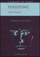 Persefone. Risvegliare l'eroina interiore - Pearson Carol S.