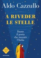 A riveder le stelle - Aldo Cazzullo