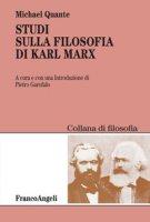 Studi sulla filosofia di Karl Marx - Quante Michael