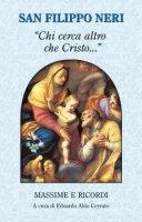 «Chi cerca altro che Cristo» - Filippo Neri (santo)