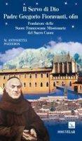 Servo di Dio Padre Gregorio Fioravanti, ofm. Fondatore delle Suore Francescane Missionarie del Sacro Cuore (Il) - Maria Antonietta Pozzebon