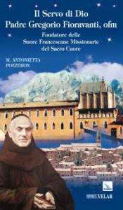 Copertina di 'Servo di Dio Padre Gregorio Fioravanti, ofm. Fondatore delle Suore Francescane Missionarie del Sacro Cuore (Il)'