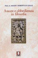 Amore e obbedienza in filosofia. - Paul K. Moser, Roberto Di Ceglie