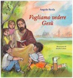 Copertina di 'Vogliamo vedere Gesù. I bambini interrogano il patriarca'