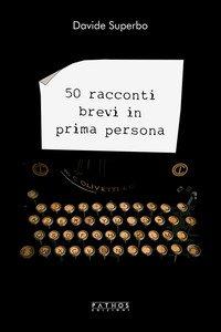 Copertina di '50 racconti brevi in prima persona'