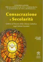 Consacrazione e Secolarità - Congregazione per gli istituti di vita consacrata e le società di vita apostolica