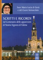 Scritti e ricordi nel Centenario delle apparizioni di Nostra Signora di Fatima - Lucia (suor)