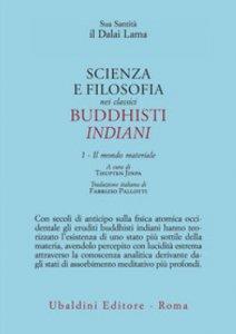 Copertina di 'Scienza e filosofia nei classici buddhisti indiani vol.1'