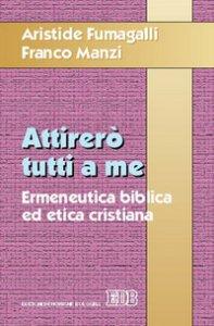 Copertina di 'Attirerò tutti a me. Ermeneutica biblica ed etica cristiana'