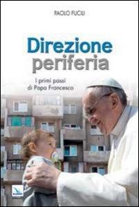 Copertina di 'Direzione periferia. I primi passi di Papa Francesco'