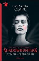 Città degli angeli caduti. Shadowhunters. The mortal instruments - Clare Cassandra
