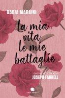 La mia vita. Le mie battaglie - Maraini Dacia, Farrell Joseph